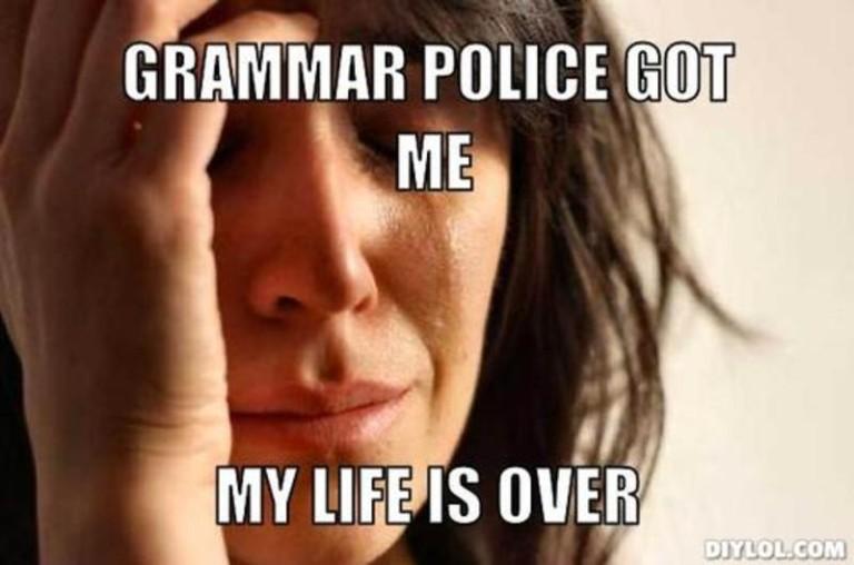 Grammar-Police-Got-Me-My-Life-Is-Over-meme-768x508