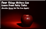 Guest Post: Four Things Writers Can Learn From Fairy Tales (Besides Never Eat The Free Apple)
