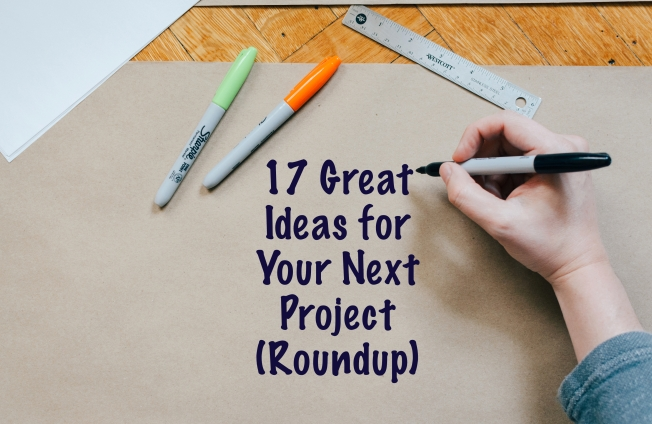 17 Great Ideas for Your Next Project (Roundup)