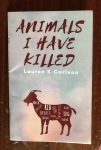 Review of Animals I Have Killed by Lauren K Carlson