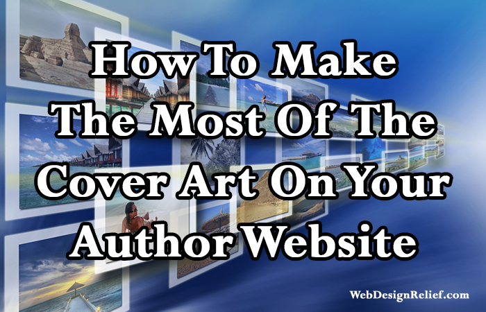 How-To-Make-The-Most-Of-Your-Cover-Art-On-Your-Author-Website