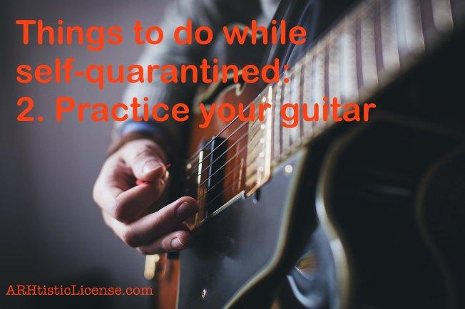 Practice your guitar